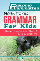 "No Mistakes Grammar for Kids, Volume V: No Mistakes Grammar for Kids, Volume V, ""There, They're, Their,"" and ""To, Too, and Two"""