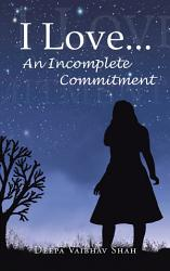 I Love An Incomplete Commitment Book PDF