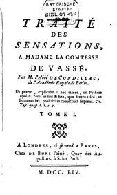 Traité Des Sensations: A Madame La Comtesse De Vassé, Volume1