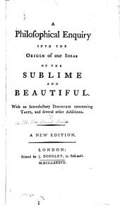 A philosophical enquiry into the origin of our ideas of the sublime and beautiful [by E. Burke].