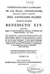 Coleccion en latin y castellano de las bulas, constituciones, encyclicas, breves y decretos del Santísimo Padre ... Benedicto XIV, hecha segun la auténtica edicion romana del Bulario del mismo pontífice, de 1.760 ...: Volume 2