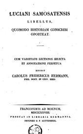 Quomodo historiam conscribi oporteat. Cum ... annotatione perpetua edidit Carolus Fridericus Hermann