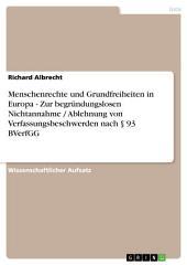 Menschenrechte und Grundfreiheiten in Europa - Zur begründungslosen Nichtannahme / Ablehnung von Verfassungsbeschwerden nach § 93 BVerfGG