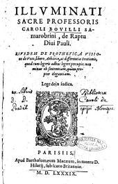 Illuminati ... Caroli Bouilli Samarobrini, De raptu diui Pauli. Eiusdem De prophetica visione de voto, libero arbitrio, ac differentia orationis, ..
