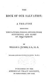 The Rock of Our Salvation: A Treatise Respecting the Natures, Person, Offices, Work, Sufferings, and Glory of Jesus Christ