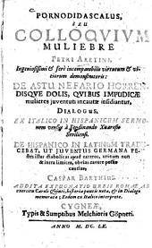 Pornodidascalus, seu colloquium muliebre Petri Aretini, de astu nefario horrendisque dolis, quibus impudicae mulieres iuventute incantae insidiantur