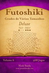 Futoshiki Grades de Vários Tamanhos Deluxe - Fácil ao Difícil - Volume 6 - 474 Jogos