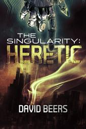 The Singularity: Heretic