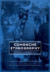 Comanche Ethnography: Field Notes of E. Adamson Hoebel, Waldo R. Wedel, Gustav G. Carlson, and Robert H. Lowie