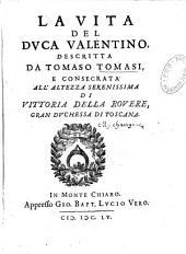 La Vita del duca Valentino, descritta da Tomaso Tomasi, e consecrata all' Altezza Serenissima di Vittoria della Rovere, Gran Duchessa di Toscana