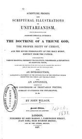 Scripture Proofs and Scriptural Illustrations of Unitarianism: With an Examination of the Alleged Biblical Evidence for the Doctrine of a Triune God, the Proper Deity of Christ and the Divine Personality of the Holy Spirt Distinct from the Father ...