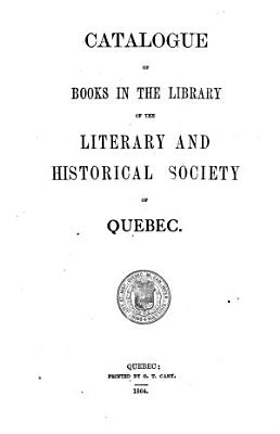 Catalogue of Books in the Library of the Literary and Historical Society of Quebec PDF