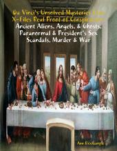 Da Vinci's Unsolved Mysteries Free X-Files Real Proof of Conspiracies: Ancient Aliens, Angels, & Ghosts, Paranormal & President's Sex Scandals, Murder & War