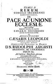 Magnum Oecumenicum Constantiense Concilium De Universali Ecclesiae Reformatione, Unione, Et Fide: VI. Tomis Comprehensum. De Pace Ac Unione Ecclesiae, Volume 2