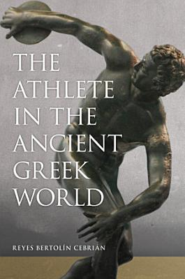 The Athlete in the Ancient Greek World PDF