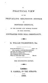 A Practical View of the Prevailing Religious System of Professed Christians: In the Higher and Middle Classes in this Country : Contrasted with Real Christianity
