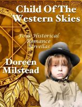 Child of the Western Skies: Four Historical Romance Novellas