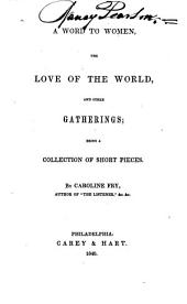 A Word to Women: The Love of the World, and Other Gatherings; Being a Collection of Short Pieces