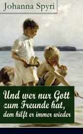 Und wer nur Gott zum Freunde hat, dem hilft er immer wieder (Vollständige Ausgabe): Basti und Fränzeli: Die zwei Jungen mit der goldenen Stimme