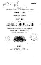 Histoire de la seconde République, faisant suite à l'Histoire du règne de Louis-Philippe: février 1848-décembre 1851
