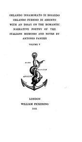 Orlando Innamorato Di Bojardo, Orlando Furioso Di Ariosto: With an Essay on the Romantic Narrative Poetry of the Italians. Orlando innamorato : from canto XX. of Book II., to the End of the Poem, Volume 5
