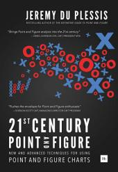 21st Century Point and Figure: New and Advanced Techniques for Using Point and Figure Charts