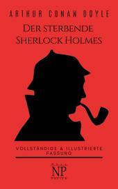 Der sterbende Sherlock Holmes und andere Detektivgeschichten: Vollständige & Illustrierte Fassung, Ausgabe 3