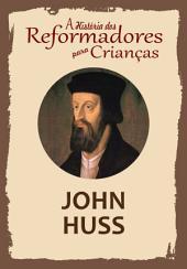 A História dos Reformadores para Crianças: John Huss