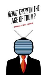 Being There In The Age Of Trump Book PDF
