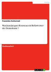 War Jean-Jacques Rousseau ein Befürworter der Demokratie ?