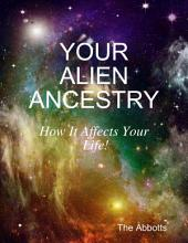 Your Alien Ancestry - How It Affects Your Life!