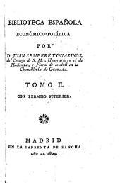 Biblioteca Espanola economico-politica por D. Juan Sempere y Guarinos ...