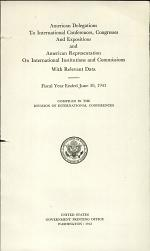 American Delegations to International Conferences, Congresses and Expositions and American Representation on International Institutions and Commissions, with Relevant Data