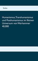 Humanismus  Transhumanismus und Posthumanismus im fiktiven Universum von Warhammer 40 000 PDF