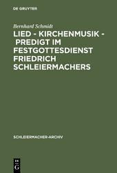 Lied - Kirchenmusik - Predigt im Festgottesdienst Friedrich Schleiermachers: Zur Rekonstruktion seiner liturgischen Praxis