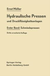 Hydraulische Pressen und Druckflüssigkeitsanlagen: Erster Band: Schmiedepressen, Ausgabe 3
