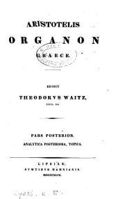 Aristotelis Organon Graece, recogn., scholiis ined. et comm. instruxit T. Waitz: Volume 2