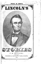 Anecdotes of Abraham Lincoln and Lincoln's Stories: Including Early Life Stories, Professional Life Stories, White House Stories, War Stories, Miscellaneous Stories