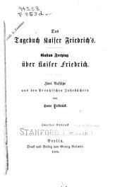 Das Tagebuch Kaiser Friedrich's: Gustav Freytag über Kaiser Friedrich. Zwie aufsätze aus den Preussischen jahrbüchern