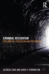 Criminal Recidivism: Explanation, prediction and prevention