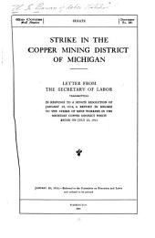 Strike in the Copper Mining District of Michigan: Letter from the Secretary of Labor, Transmitting in Response to a Senate Resolution of January 29, 1914, a Report in Regard to the Strike of Mine Workers in the Michigan Copper District which Began on July 23, 1913