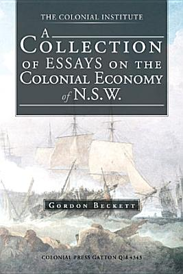 A Collection of Essays on the Colonial Economy of N S W