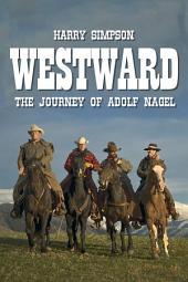 Westward: The Journey of Adolf Nagel