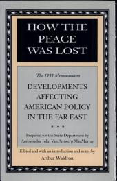 How Peace Was Lost: The 1935 Memorandum: Developments Affecting American Policy in the Far East