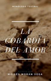 La cobardía del amor: Monólogo teatral
