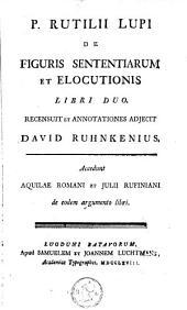 R. Rutilii Lupi de figuris sententiarum et elocutionis, libri duo