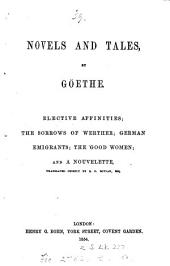 Novels and tales: Elective affinities, The sorrows of Werther, German emigrants, The good woman, and a nouvelette, tr. chiefly by R.D. Boylan