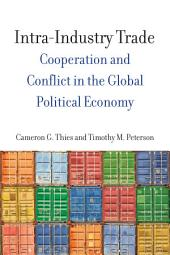 Intra-Industry Trade: Cooperation and Conflict in the Global Political Economy