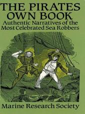 The Pirates Own Book: Authentic Narratives of the Most Celebrated Sea Robbers