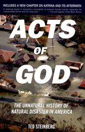 Acts of God: The Unnatural History of Natural Disaster in America, Edition 2